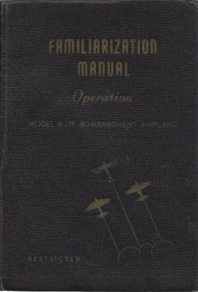 Image for Familiarization Manual for Operation of Model B-17F Bombardment Airplane [Boeing b-17 Bomber]
