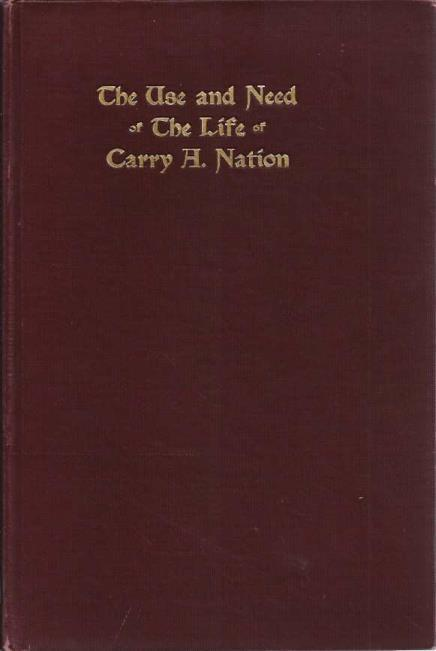 Image for THE USE AND NEED OF THE LIFE OF CARRY A. NATION.